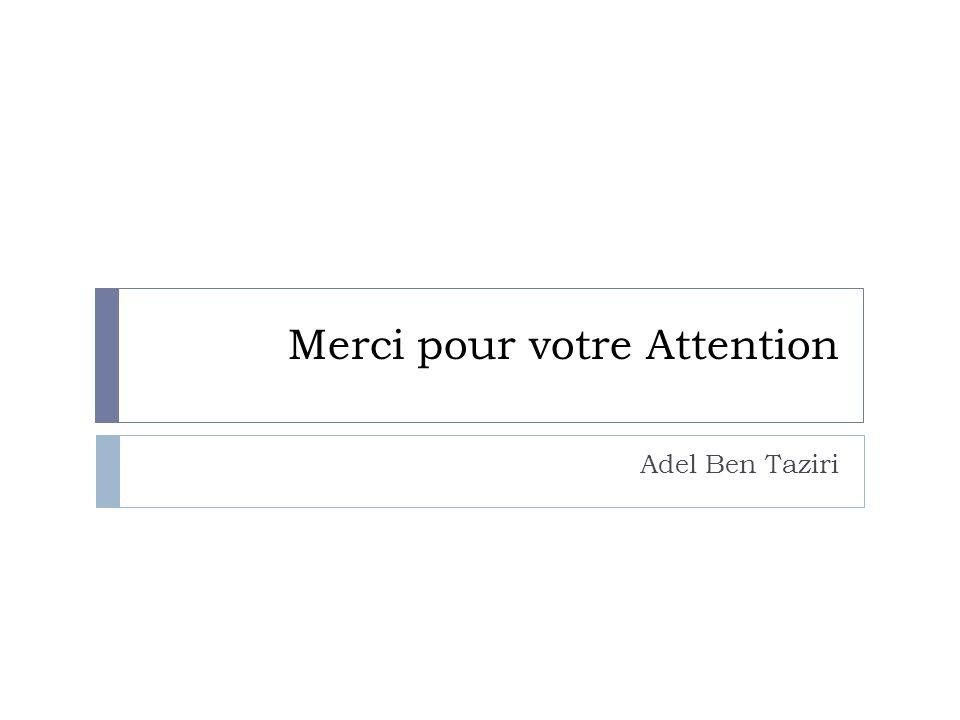 Merci pour votre Attention Adel Ben Taziri