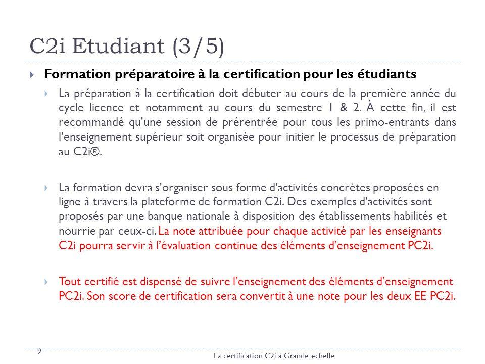 C2i Etudiant (4/5) 10 Chaque institution a la libert é de choisir le mode de formation pour les deux EE C2i (tout pr é sentiel, tout à distance, pr é sentiel enrichi, pr é sentiel r é duit, etc.) Il est propos é la programmation suivante en mode pr é sentiel : EE1 : PC2i1: 21h; 2ects EE2 : PC2i2: 21h; 2ects Il est propos é la programmation suivante en mode à distance : EE2 : PC2i2: 6h presentiel – 15h à distance ; 2ects Dans tous les cas, une partie importante de la formation doit s appuyer sur l autoformation tutor é e à raison de 2heures hebdomadaires en acc è s libre (TP, consultation de supports num é riques en travail personnel).