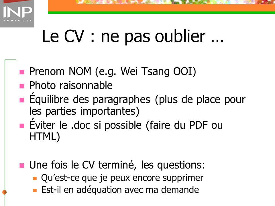 Le CV : ne pas oublier … Prenom NOM (e.g. Wei Tsang OOI) Photo raisonnable Équilibre des paragraphes (plus de place pour les parties importantes) Évit