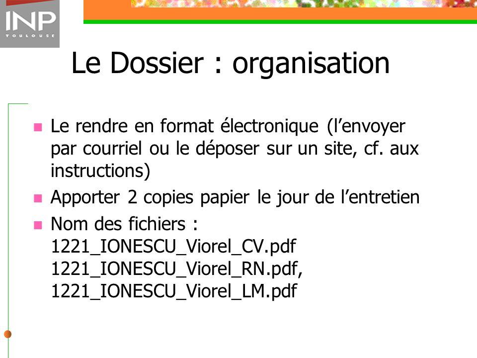 Le Dossier : organisation Le rendre en format électronique (lenvoyer par courriel ou le déposer sur un site, cf. aux instructions) Apporter 2 copies p
