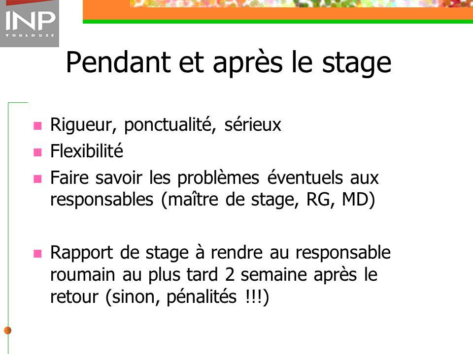 Pendant et après le stage Rigueur, ponctualité, sérieux Flexibilité Faire savoir les problèmes éventuels aux responsables (maître de stage, RG, MD) Ra