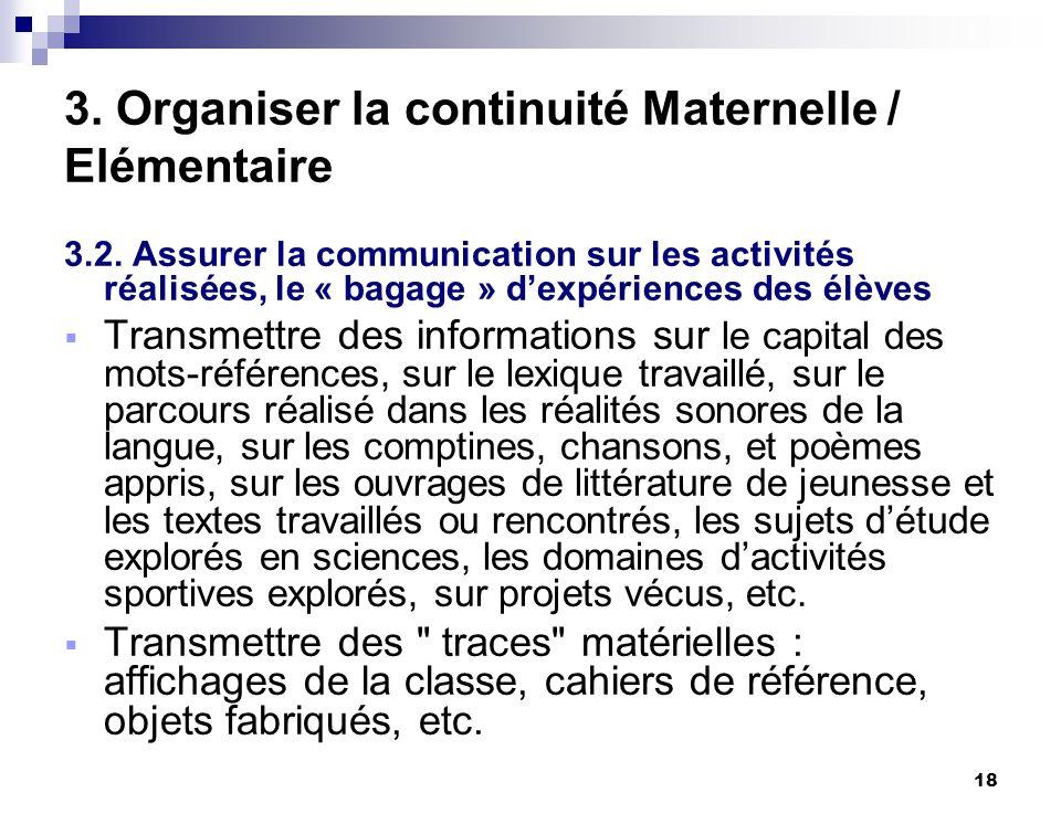 18 3. Organiser la continuité Maternelle / Elémentaire 3.2. Assurer la communication sur les activités réalisées, le « bagage » dexpériences des élève