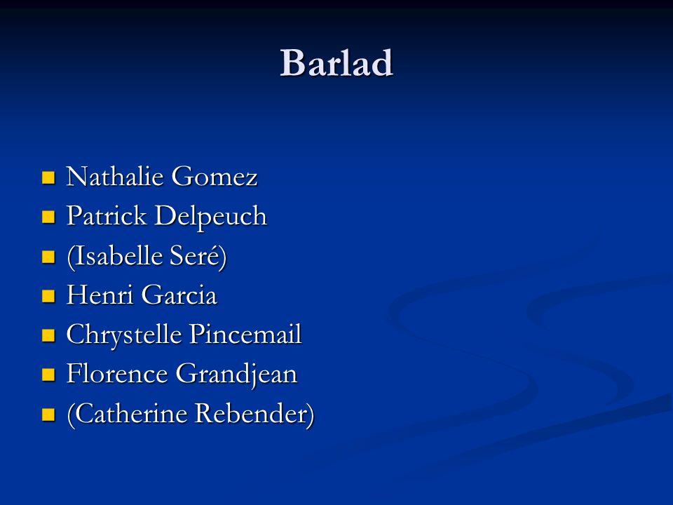 Barlad Nathalie Gomez Nathalie Gomez Patrick Delpeuch Patrick Delpeuch (Isabelle Seré) (Isabelle Seré) Henri Garcia Henri Garcia Chrystelle Pincemail
