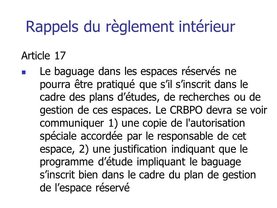 Rappels du règlement intérieur Article 17 Le baguage dans les espaces réservés ne pourra être pratiqué que sil sinscrit dans le cadre des plans détude