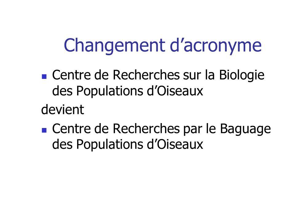 Changement dacronyme Centre de Recherches sur la Biologie des Populations dOiseaux devient Centre de Recherches par le Baguage des Populations dOiseau