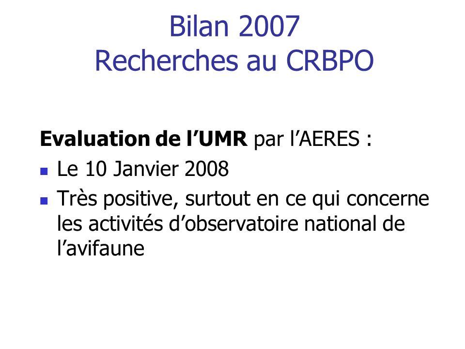 Bilan 2007 Recherches au CRBPO Evaluation de lUMR par lAERES : Le 10 Janvier 2008 Très positive, surtout en ce qui concerne les activités dobservatoir