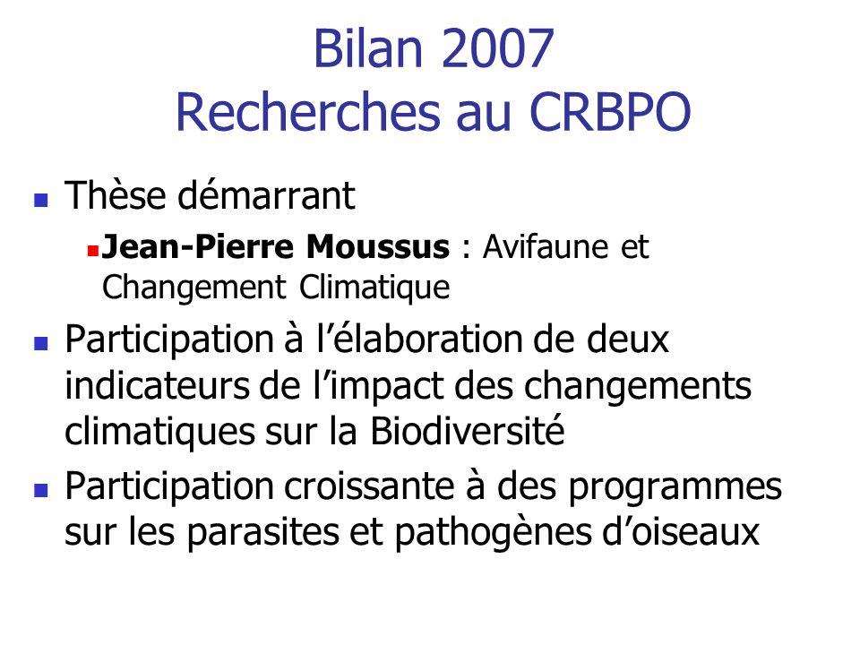 Bilan 2007 Recherches au CRBPO Thèse démarrant Jean-Pierre Moussus : Avifaune et Changement Climatique Participation à lélaboration de deux indicateur