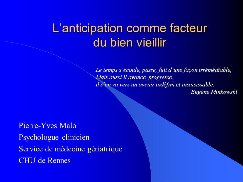 Lanticipation comme facteur du bien vieillir Pierre-Yves Malo Psychologue clinicien Service de médecine gériatrique CHU de Rennes Le temps sécoule, pa