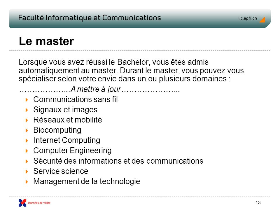13 Le master Lorsque vous avez réussi le Bachelor, vous êtes admis automatiquement au master.