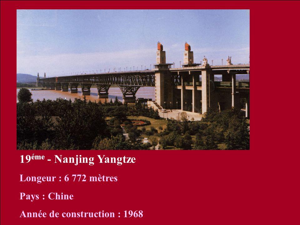 19 éme - Nanjing Yangtze Longeur : 6 772 mètres Pays : Chine Année de construction : 1968