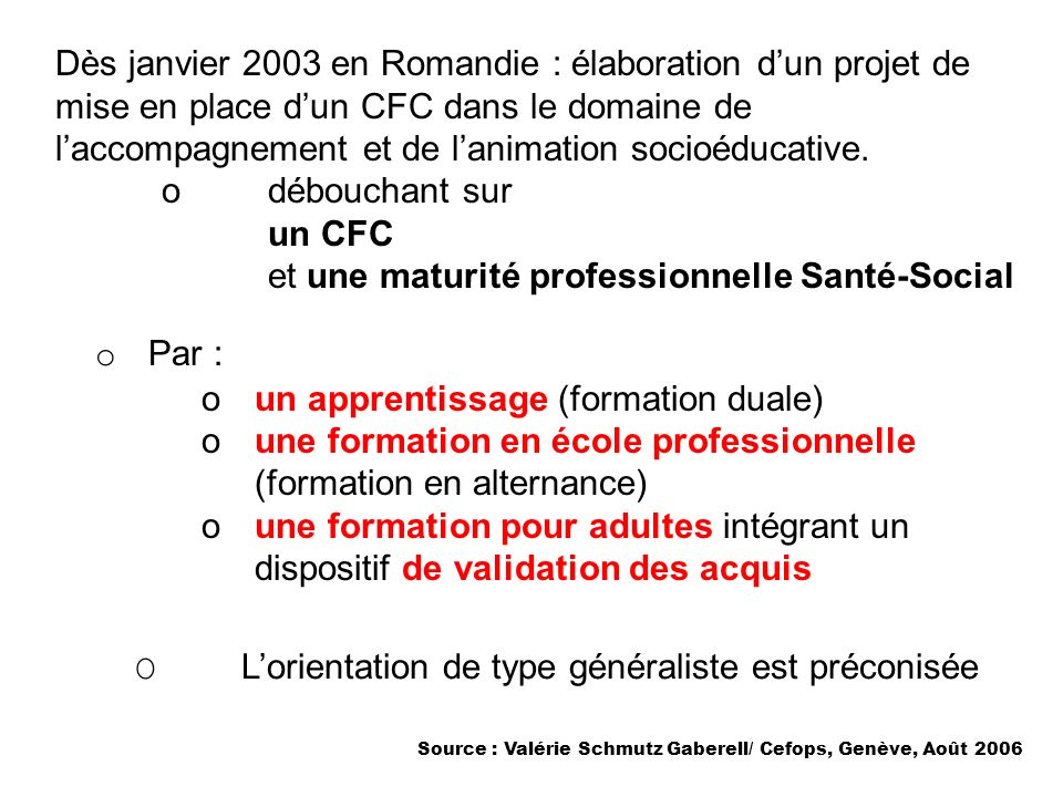 Dès janvier 2003 en Romandie : élaboration dun projet de mise en place dun CFC dans le domaine de laccompagnement et de lanimation socioéducative. odé