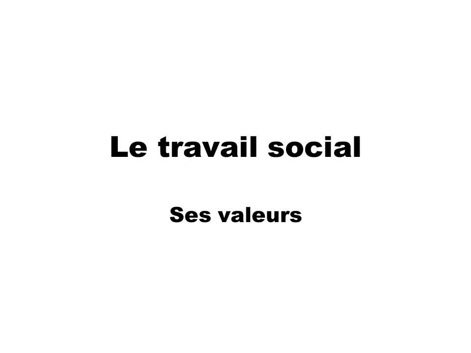 Le travail social Ses valeurs