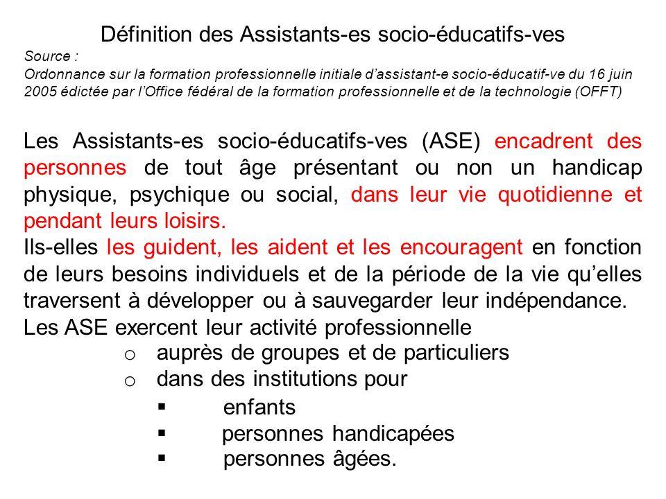 Définition des Assistants-es socio-éducatifs-ves Source : Ordonnance sur la formation professionnelle initiale dassistant-e socio-éducatif-ve du 16 ju