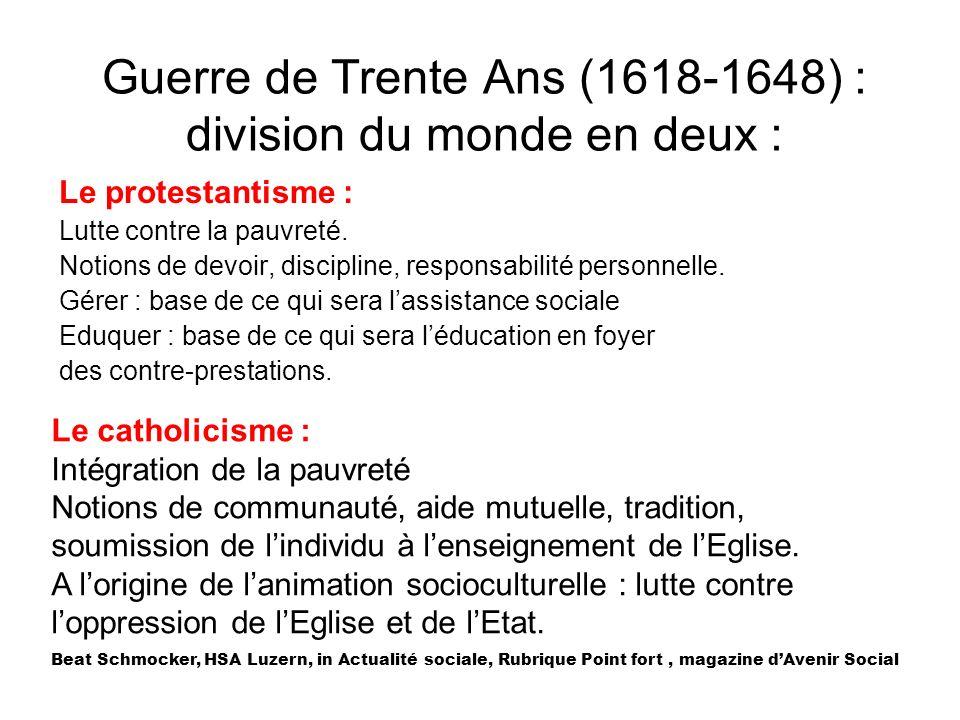 Guerre de Trente Ans (1618-1648) : division du monde en deux : Le protestantisme : Lutte contre la pauvreté. Notions de devoir, discipline, responsabi