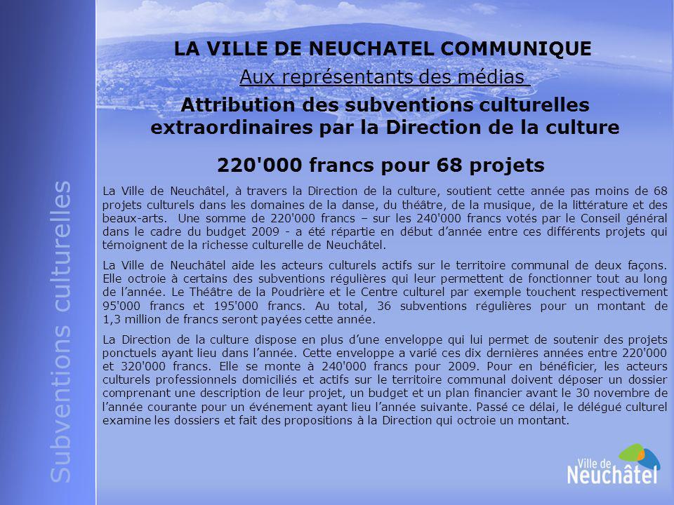 Subventions culturelles LA VILLE DE NEUCHATEL COMMUNIQUE Aux représentants des médias Attribution des subventions culturelles extraordinaires par la D