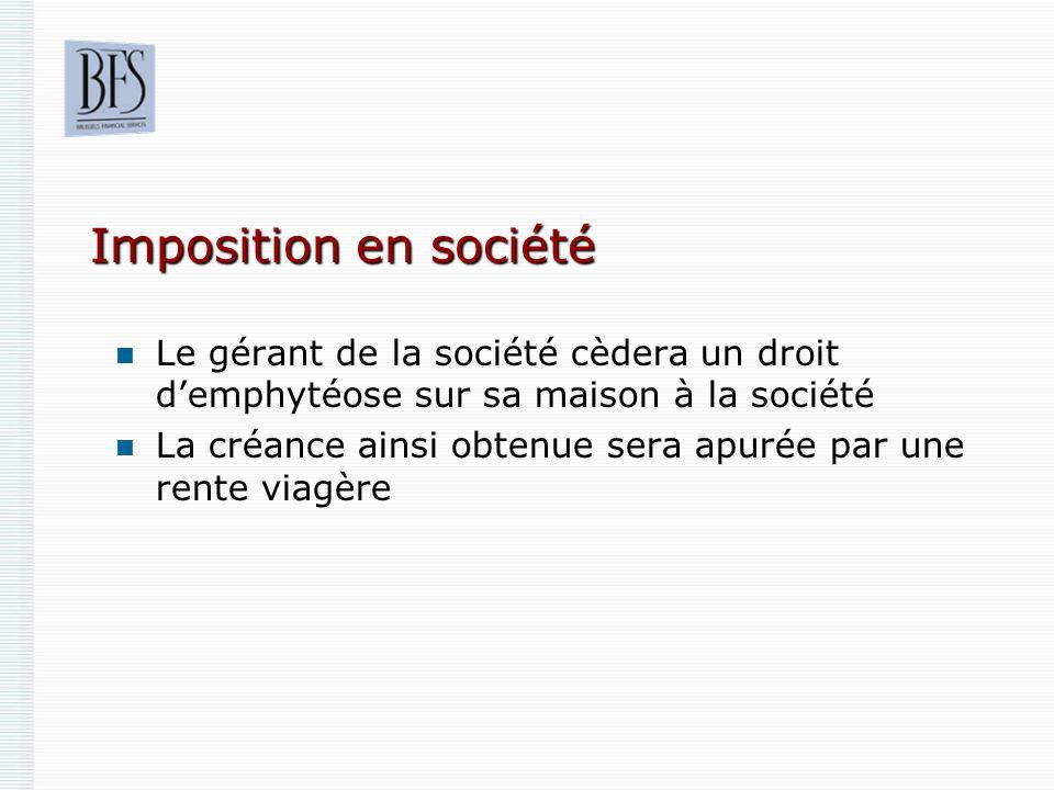 Imposition en société Le gérant de la société cèdera un droit demphytéose sur sa maison à la société La créance ainsi obtenue sera apurée par une rent