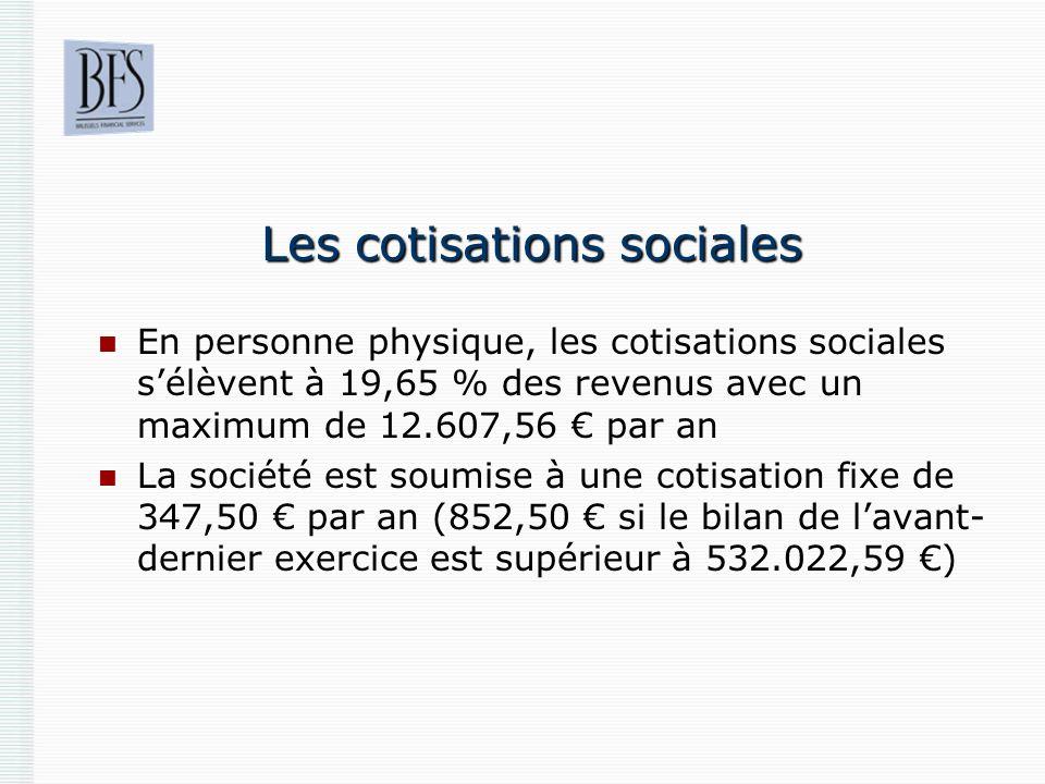 Les cotisations sociales En personne physique, les cotisations sociales sélèvent à 19,65 % des revenus avec un maximum de 12.607,56 par an La société