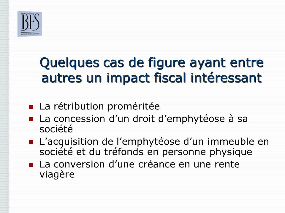 Quelques cas de figure ayant entre autres un impact fiscal intéressant La rétribution proméritée La concession dun droit demphytéose à sa société Lacq