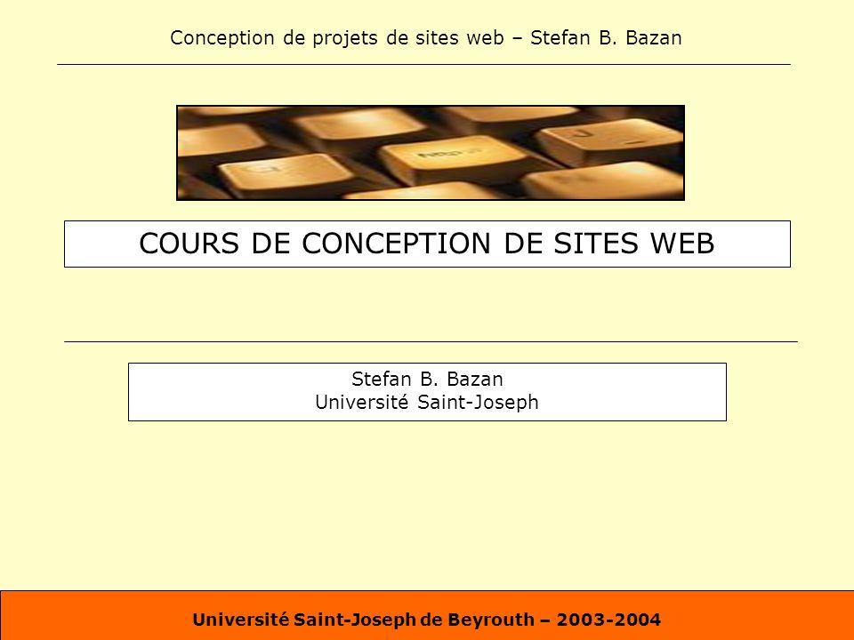Conception de projets de sites web – Stefan B. Bazan Université Saint-Joseph de Beyrouth – 2003-2004 COURS DE CONCEPTION DE SITES WEB Stefan B. Bazan