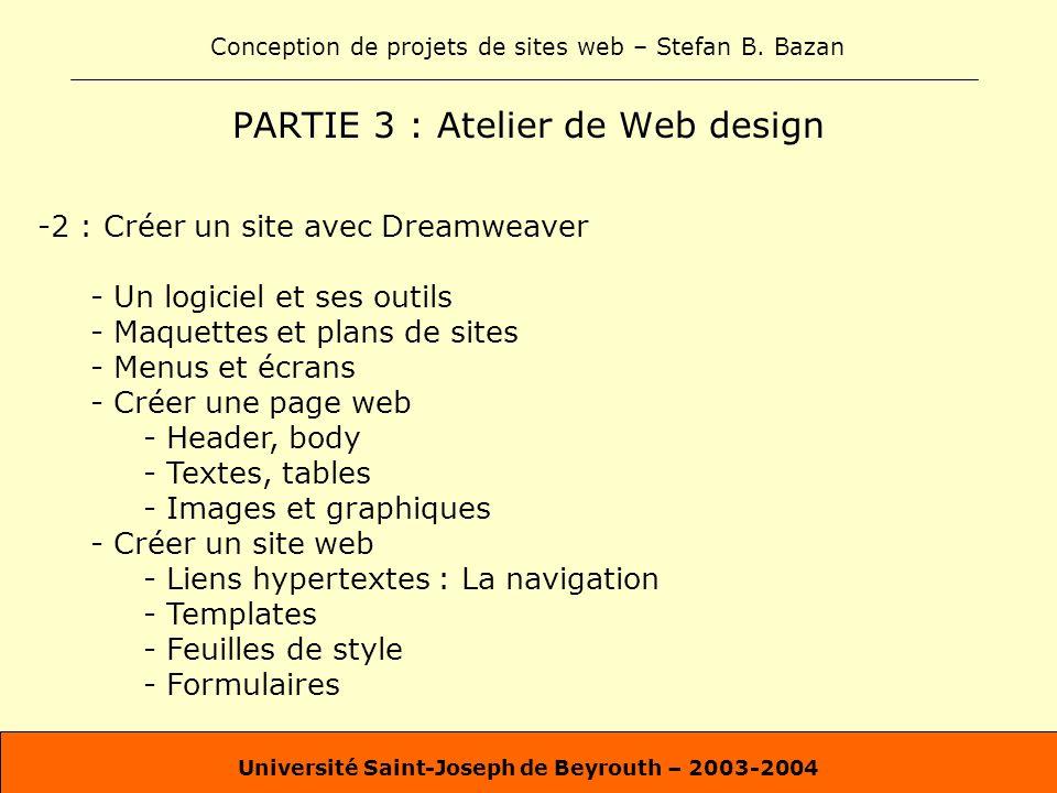 Conception de projets de sites web – Stefan B. Bazan Université Saint-Joseph de Beyrouth – 2003-2004 PARTIE 3 : Atelier de Web design -2 : Créer un si