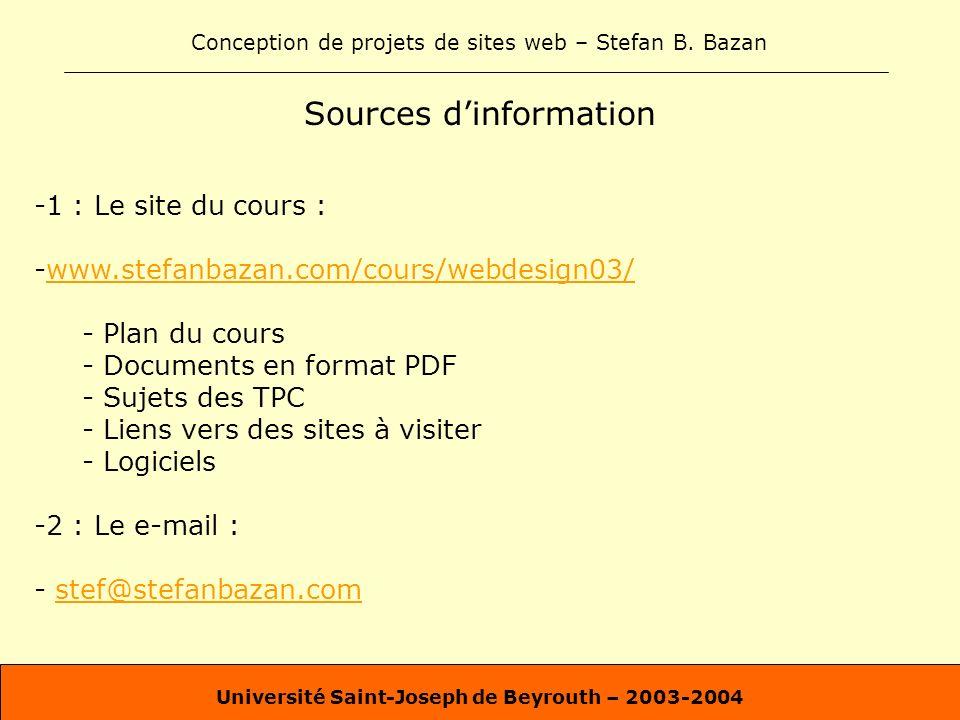 Conception de projets de sites web – Stefan B. Bazan Université Saint-Joseph de Beyrouth – 2003-2004 Sources dinformation -1 : Le site du cours : -www