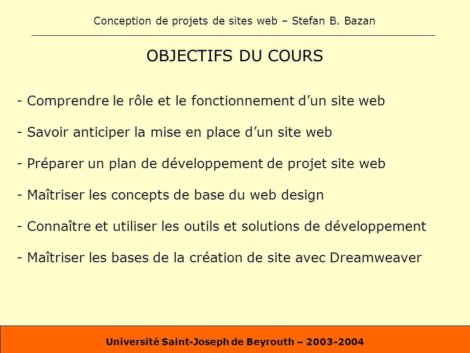 Conception de projets de sites web – Stefan B. Bazan Université Saint-Joseph de Beyrouth – 2003-2004 OBJECTIFS DU COURS - Comprendre le rôle et le fon