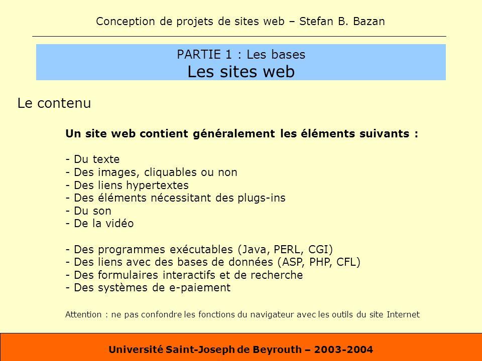 Conception de projets de sites web – Stefan B. Bazan Université Saint-Joseph de Beyrouth – 2003-2004 PARTIE 1 : Les bases Les sites web Le contenu Un