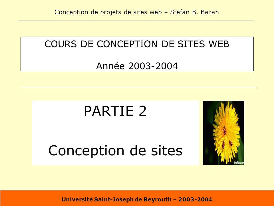 Conception de projets de sites web – Stefan B. Bazan Université Saint-Joseph de Beyrouth – 2003-2004 COURS DE CONCEPTION DE SITES WEB Année 2003-2004