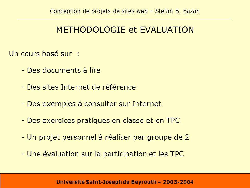 Conception de projets de sites web – Stefan B. Bazan Université Saint-Joseph de Beyrouth – 2003-2004 METHODOLOGIE et EVALUATION Un cours basé sur : -