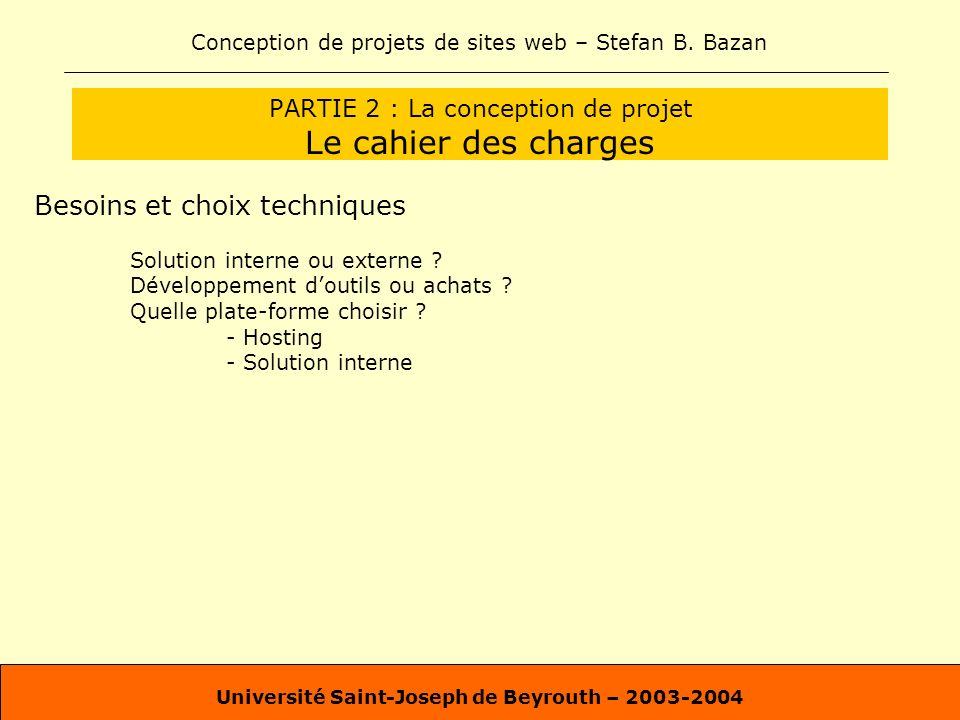 Conception de projets de sites web – Stefan B. Bazan Université Saint-Joseph de Beyrouth – 2003-2004 PARTIE 2 : La conception de projet Le cahier des