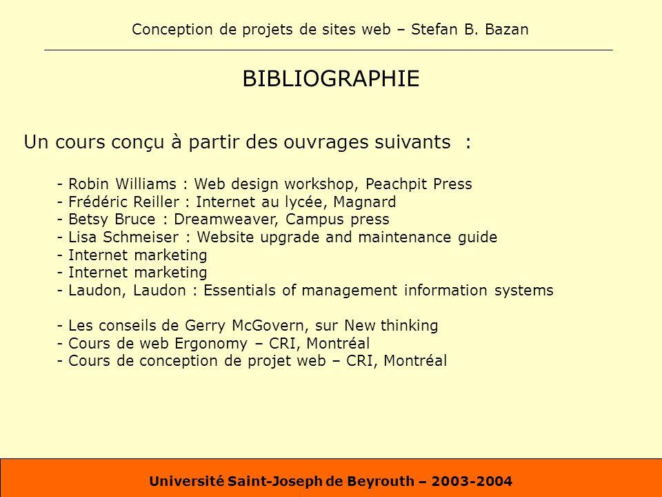 Conception de projets de sites web – Stefan B. Bazan Université Saint-Joseph de Beyrouth – 2003-2004 BIBLIOGRAPHIE Un cours conçu à partir des ouvrage