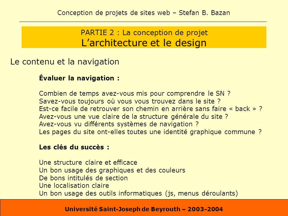 Conception de projets de sites web – Stefan B. Bazan Université Saint-Joseph de Beyrouth – 2003-2004 PARTIE 2 : La conception de projet Larchitecture