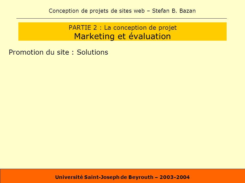Conception de projets de sites web – Stefan B. Bazan Université Saint-Joseph de Beyrouth – 2003-2004 PARTIE 2 : La conception de projet Marketing et é