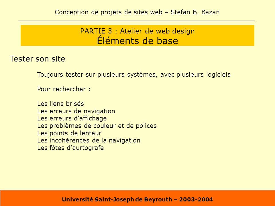 Conception de projets de sites web – Stefan B. Bazan Université Saint-Joseph de Beyrouth – 2003-2004 PARTIE 3 : Atelier de web design Éléments de base