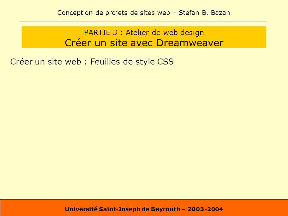 Conception de projets de sites web – Stefan B. Bazan Université Saint-Joseph de Beyrouth – 2003-2004 PARTIE 3 : Atelier de web design Créer un site av