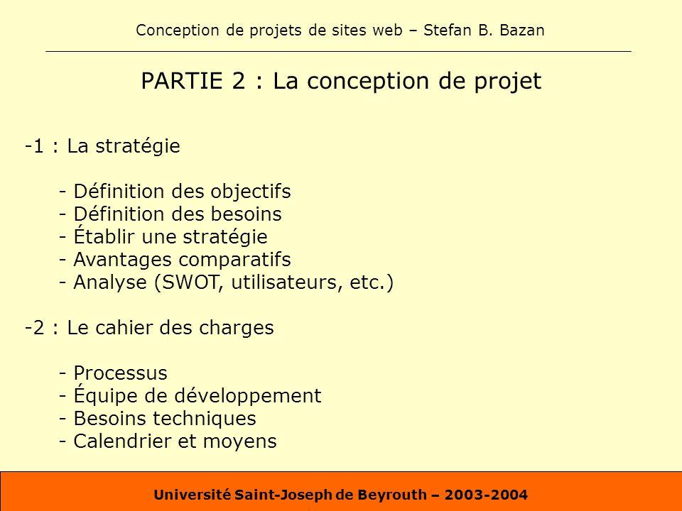 Conception de projets de sites web – Stefan B. Bazan Université Saint-Joseph de Beyrouth – 2003-2004 PARTIE 2 : La conception de projet -1 : La straté