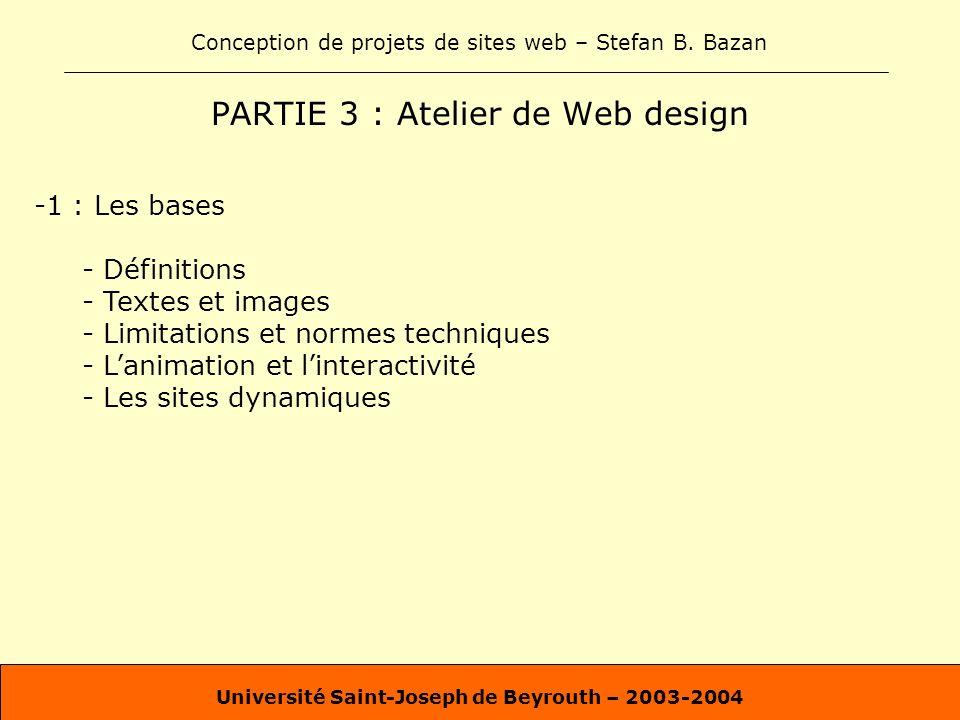 Conception de projets de sites web – Stefan B. Bazan Université Saint-Joseph de Beyrouth – 2003-2004 PARTIE 3 : Atelier de Web design -1 : Les bases -