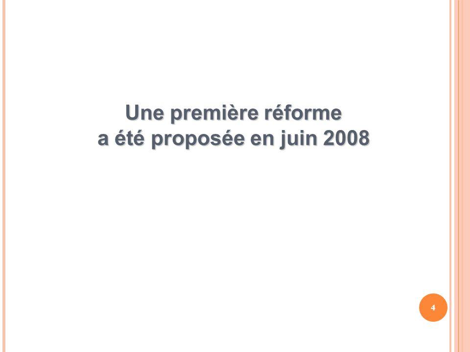 4 Une première réforme a été proposée en juin 2008