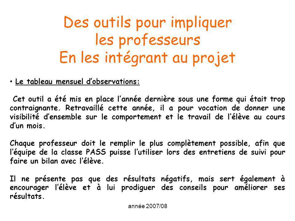 année 2007/08 Des outils pour impliquer les professeurs En les intégrant au projet Le tableau mensuel dobservations: Cet outil a été mis en place lann