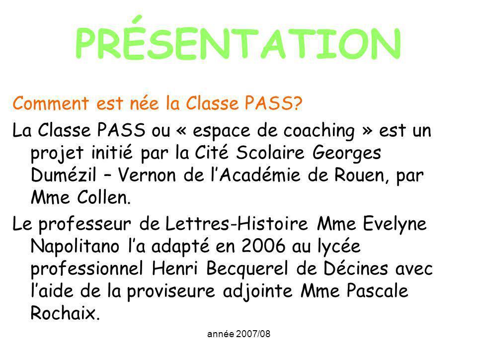 année 2007/08 PRÉSENTATION Comment est née la Classe PASS? La Classe PASS ou « espace de coaching » est un projet initié par la Cité Scolaire Georges