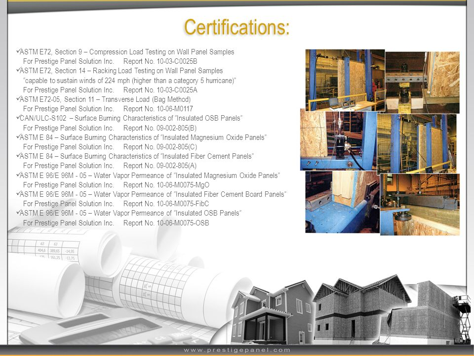 Certifications: ASTM E72, Section 9 – Compression Load Testing on Wall Panel Samples For Prestige Panel Solution Inc. Report No. 10-03-C0025B ASTM E72