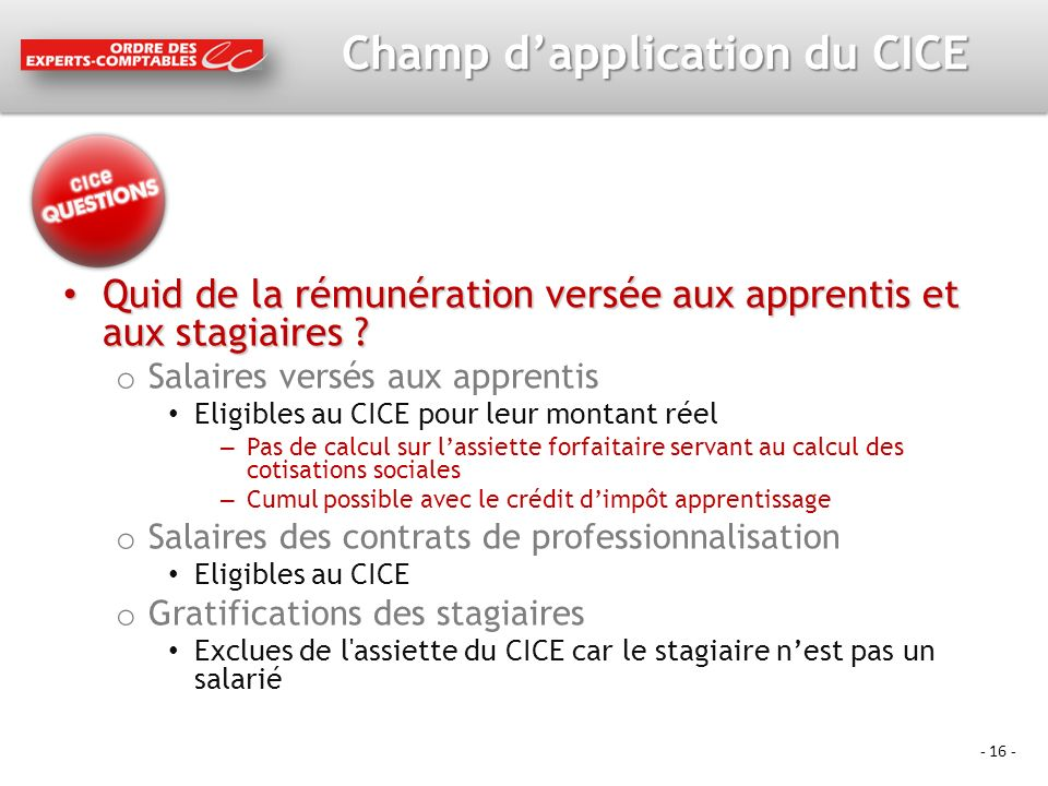 - 16 - Champ dapplication du CICE Quid de la rémunération versée aux apprentis et aux stagiaires .