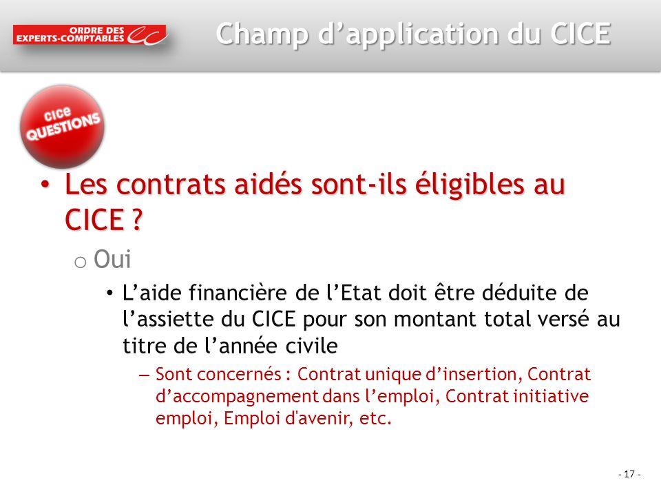 - 17 - Champ dapplication du CICE Les contrats aidés sont-ils éligibles au CICE .