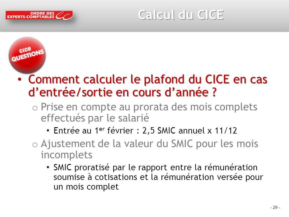 - 29 - Calcul du CICE Comment calculer le plafond du CICE en cas dentrée/sortie en cours dannée .