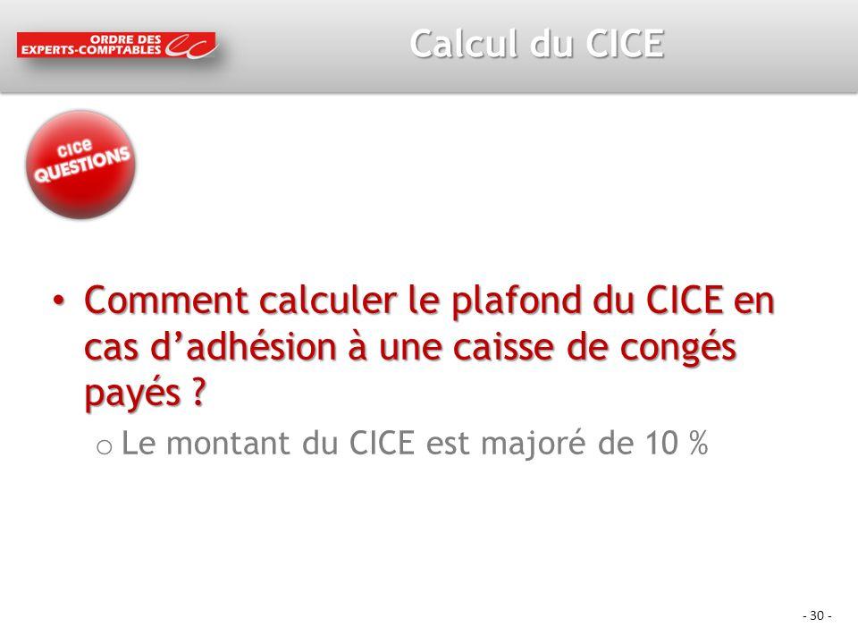 - 30 - Calcul du CICE Comment calculer le plafond du CICE en cas dadhésion à une caisse de congés payés .