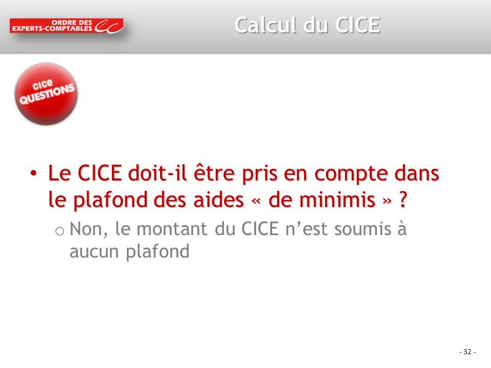 - 32 - Calcul du CICE Le CICE doit-il être pris en compte dans le plafond des aides « de minimis » .