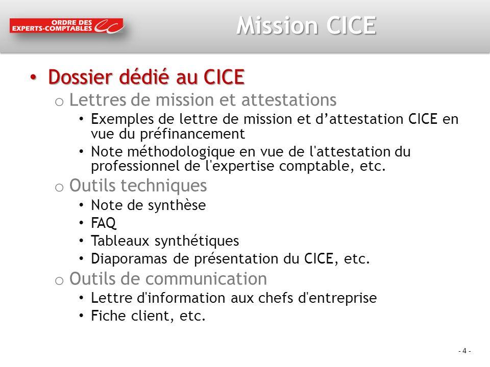- 4 - Mission CICE Dossier dédié au CICE Dossier dédié au CICE o Lettres de mission et attestations Exemples de lettre de mission et dattestation CICE en vue du préfinancement Note méthodologique en vue de l attestation du professionnel de l expertise comptable, etc.