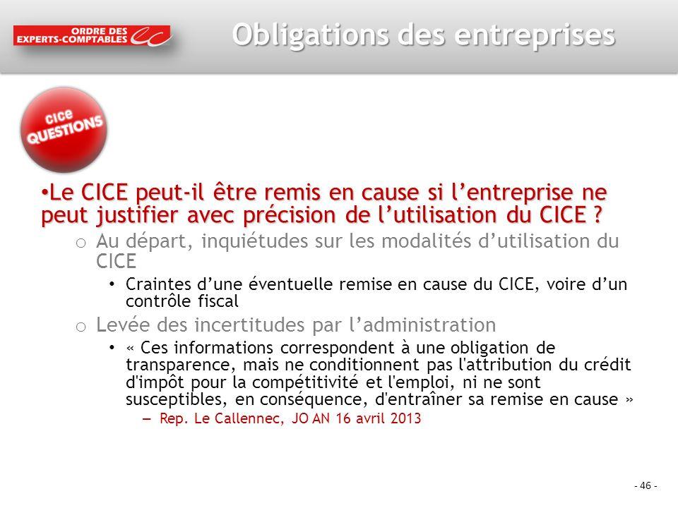 - 46 - Obligations des entreprises Le CICE peut-il être remis en cause si lentreprise ne peut justifier avec précision de lutilisation du CICE .