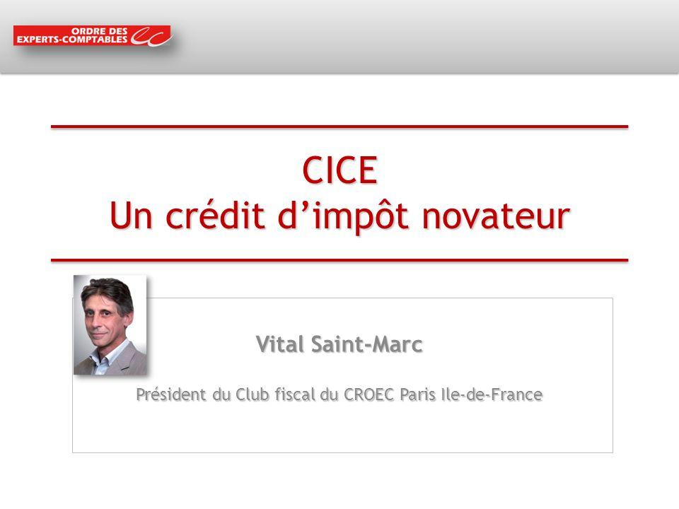 CICE Un crédit dimpôt novateur Vital Saint-Marc Président du Club fiscal du CROEC Paris Ile-de-France