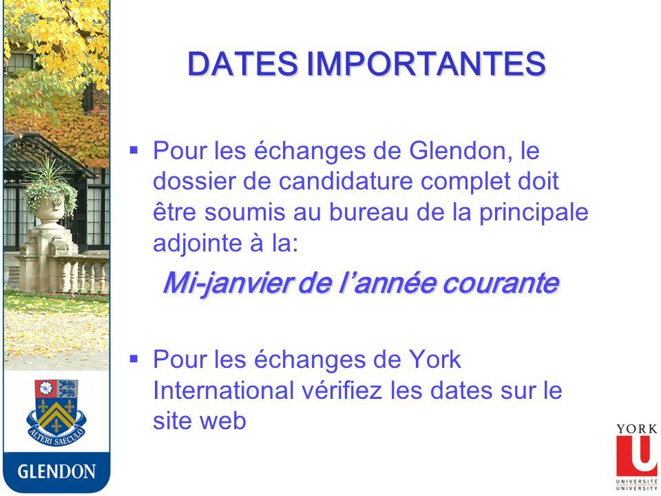 DATES IMPORTANTES Pour les échanges de Glendon, le dossier de candidature complet doit être soumis au bureau de la principale adjointe à la: Mi-janvier de lannée courante Pour les échanges de York International vérifiez les dates sur le site web